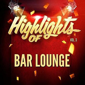 Highlights of Bar Lounge, Vol. 3