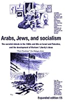 Arabs, Jews, and socialism: The socialist debate in the 1980s and 90s on Israel and Palestine