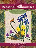 Seasonal Silhouettes: 12 Inspirational Quilt Blocks Featuring Raw Edge Applique (Landauer) Gorgeous Designs & Full-Size Patterns for Every Month of the Year, from Edyta Sitar of Laundry Basket Quilts
