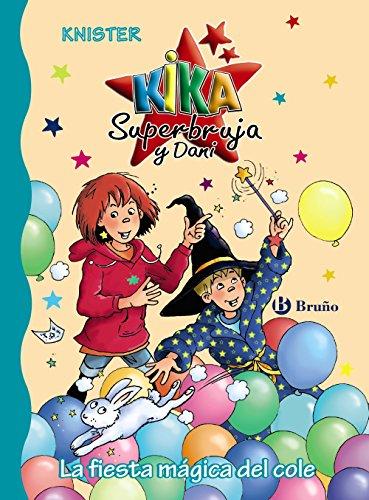 La fiesta mágica del cole (Castellano - A Partir De 6 Años - Personajes Y Series - Kika Superbruja Y Dani)