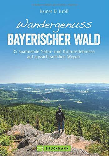Bruckmann Wanderführer: Wandergenuss Bayerischer Wald. 35 spannende Natur- und Kulturerlebnisse auf aussichtsreichen Wegen. Natur, Kultur und ... Wald. Inkl. GPS-Tracks (Erlebnis Wandern)