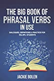 The Big Book of Phrasal Verbs in Use: Dialogues, Definitions &...
