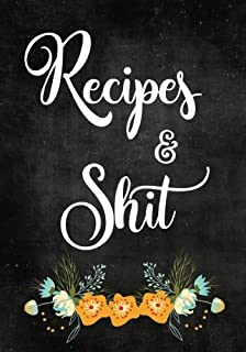 Recipes and Shit: Blank Recipe Journal to Write in for Women, Food Cookbook Design, Document all Your Special Recipes and Notes for Your Favorite ... for Women, Wife, Mom 7