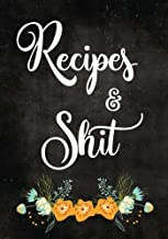 Recipes and Shit: Blank Recipe Journal to Write in for Women, Food Cookbook Design, Document all Your Special Recipes and ...