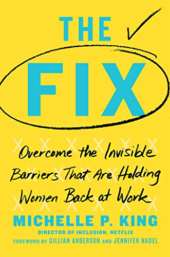 The Fix: Overcome the Invisible Barriers That Are Holding Women Back at Work (English Edition)