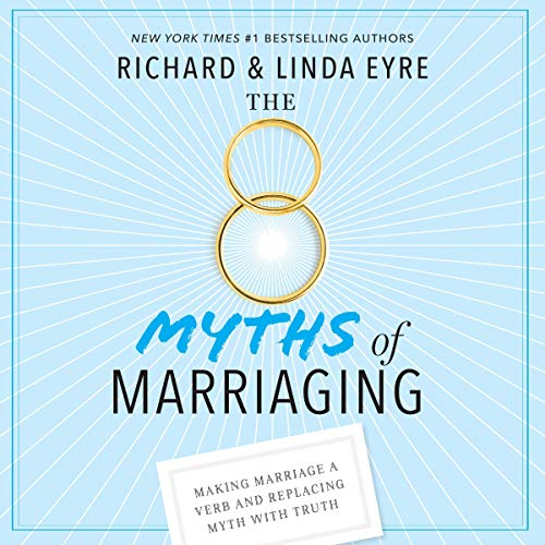 The 8 Myths of Marriaging Audiobook By Richard Eyre,                                                                                        Linda Eyre cover art