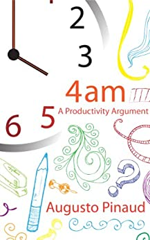 4:00 A.M. A Productivity Argument. by [Augusto Pinaud]