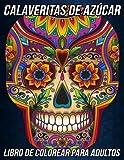 Calaveritas de Azúcar Libro de Colorear para Adultos: Hermosas Páginas para Colorear Antiestrés y Relajantes con Hermosos Mandalas de Calaveras de Azúcar y el Día de los Muertos