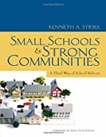 Small Schools and Strong Communities: A Third Way of School Reform