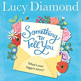 Something to Tell You                   By:                                                                                                                                 Lucy Diamond                               Narrated by:                                                                                                                                 Clare Wille                      Length: 11 hrs and 38 mins     137 ratings     Overall 4.5