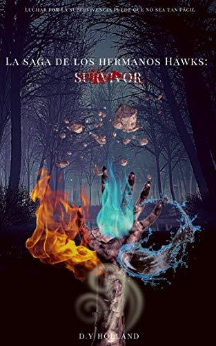 La saga de los hermanos Hawks: : Survivor (Spanish Edition) de [D.Y Holland]