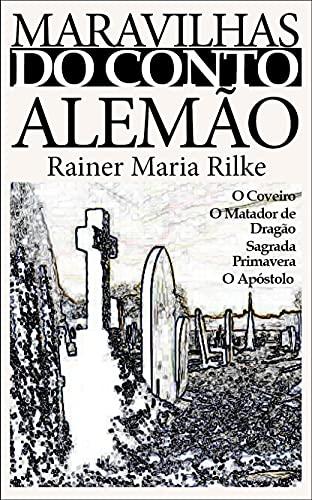 Maravilhas do Conto Alemão: Rainer Maria Rilke