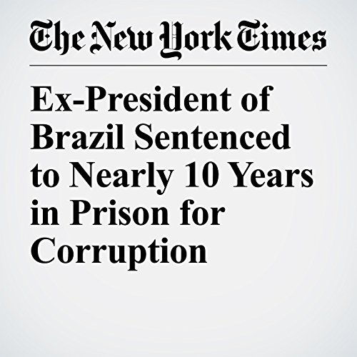 Ex-President of Brazil Sentenced to Nearly 10 Years in Prison for Corruption copertina