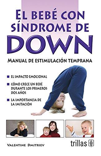 El bebe con sindrome de down / Time to Begin: Manual de estimulacion temprana / Early Education for Children with Down Syndrome