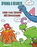 Aprenda o Alfabeto - Livro para Colorir ABC Dinossauro (Aprenda o Alfabeto - ABC Dinossauro) (Portuguese Edition)