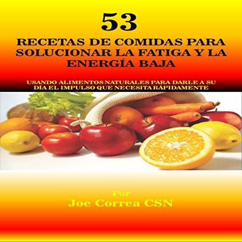 53 Recetas de Comidas para Solucionar la Fatiga y la Energía Baja [53 Meal Recipes to Solve Fatigue and Low Energy] audiobook cover art
