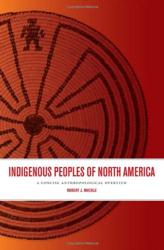 Compare Textbook Prices for Indigenous Peoples of North America: A Concise Anthropological Overview 1 Edition ISBN 8601401155300 by Muckle, Robert J.