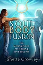 Soul Body Fusion: The Missing Piece for Healing and Beyond