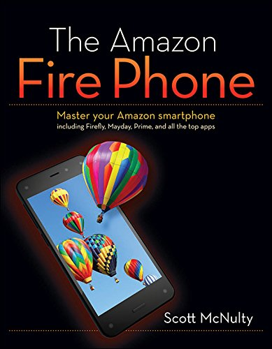 The Amazon Fire Phone: Master your Amazon smartphone including Firefly, Mayday, Prime, and all the top apps (English Edition)