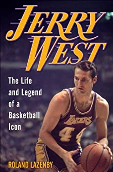 Jerry West: The Life and Legend of a Basketball Icon by [Roland Lazenby]