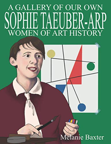 Sophie Taeuber-Arp (A Gallery of Our Own: Women of Art History)