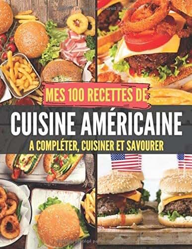 Mes 100 recettes de Cuisine Américaine - A compléter, cuisiner et savourer: Carnet, livre et cahier de cuisine à écrire, remplir & compléter soi-même ... Breakfast I Lunch I Dinner I Chili con carne