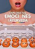 Explora tus emociones con Ayurveda (Spanish Edition)