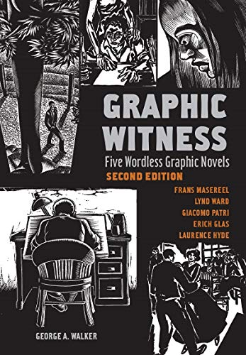 Graphic Witness: Five Wordless Graphic Novels by Frans Masereel, Lynd Ward, Giacomo Patri, Erich Glas and Laurence Hyde
