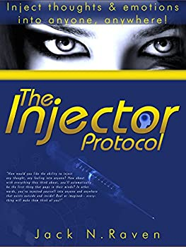 The Injector Protocol  Inject Thoughts and Emotion Into Anyone Anywhere!