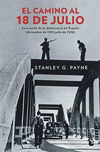 El camino al 18 de julio: La erosión de la democrácia en España (diciembre de 1935 - julio de 1936) (Divulgación)