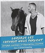 Lorsque les chevaux nous parlent - Langage corporel et équitation positive de Klaus-Ferdinand Hempfling