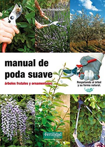 Manual de poda suave: árboles frutales y ornamentales: 13 (Guías para la Fertilidad de la Tierra)
