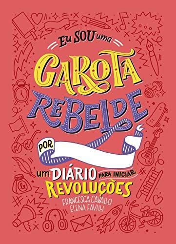 Eu sou uma Garota Rebelde: Um Diário para iniciar Revoluções