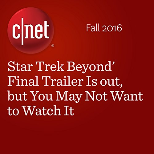 Star Trek Beyond' Final Trailer Is out, but You May Not Want to Watch It  audiobook cover art