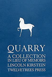 Quarry: A Collection in Lieu of Memoirs of Lincoln Kirstein