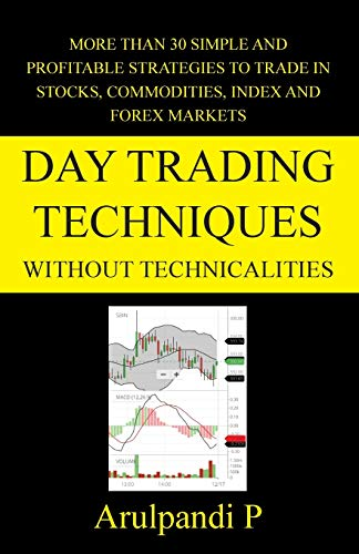 Day Trading Techniques Without Technicalities: More than 30 Simple and Effective Techniques