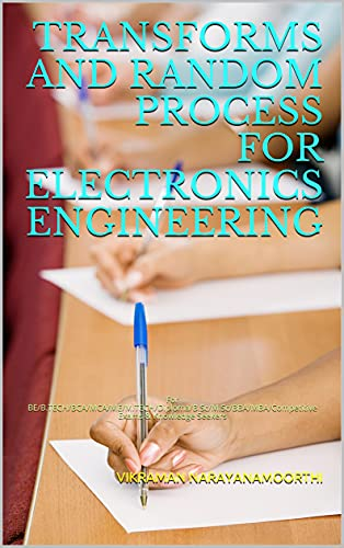 TRANSFORMS AND RANDOM PROCESS FOR ELECTRONICS ENGINEERING: For BE/B.TECH/BCA/MCA/ME/M.TECH/Diploma/B.Sc/M.Sc/BBA/MBA/Competitive Exams & Knowledge Seekers (English Edition)