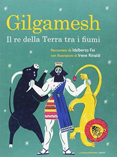 Gilgamesh. Il re della terra tra i fiumi