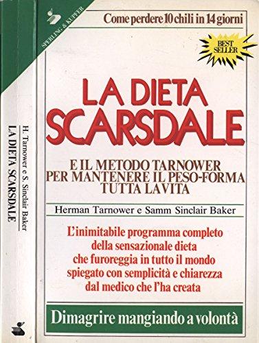 La dieta Scarsdale. E il metodo tarnower per mantenere il peso forma tutta la vita.