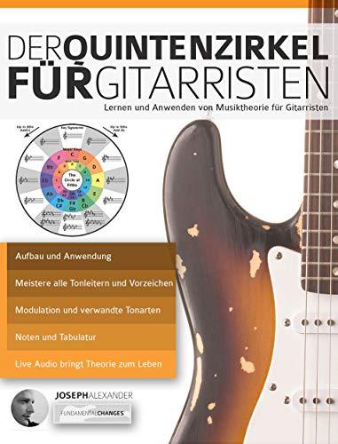 Gitarre: Der Quintenzirkel für Gitarristen: Lernen und Anwenden von Musiktheorie für Gitarristen (Musiktheorie für Gitarre 2)