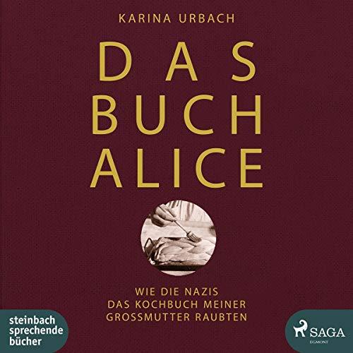 Das Buch Alice: Wie die Nazis das Kochbuch meiner Großmutter raubten