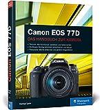 Canon EOS 77D: Praxiswissen und Expertentipps zu Ihrer Kamera