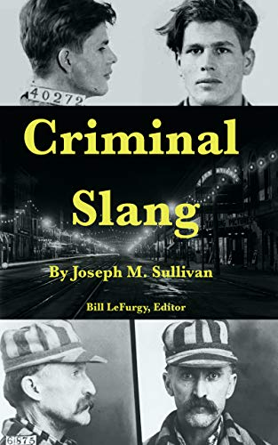 Criminal Slang: Annotated Edition of the 1908 Dictionary of the Vernacular of the Underworld (English Edition)
