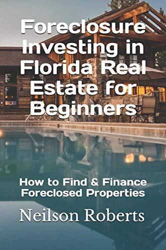 Real Estate Investing Books! - Foreclosure Investing in Florida Real Estate for Beginners: How to Find & Finance Foreclosed Properties