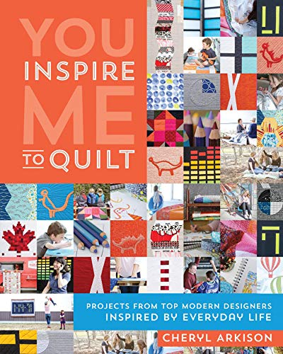 You Inspire Me to Quilt: Projects from Top Modern Designers Inspired by Everyday Life (English Edition)