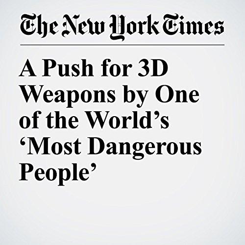 A Push for 3D Weapons by One of the World's 'Most Dangerous People' audiobook cover art