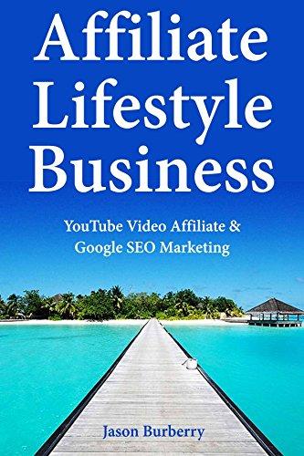 Affiliate Lifestyle Business: YouTube Video Affiliate & Google SEO Marketing (English Edition)