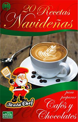 20 RECETAS NAVIDEÑAS PARA PREPARAR CAFÉS Y CHOCOLATES (Colección Santa Chef) (Spanish Edition)