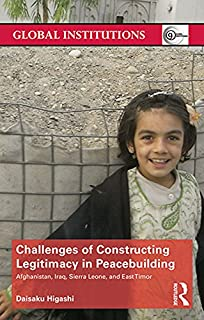 Challenges of Constructing Legitimacy in Peacebuilding: Afghanistan, Iraq, Sierra Leone, and East Timor (Global Institutions) (English Edition)