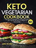 Keto Vegetarian Cookbook 2021: Most Wanted and Affordable Low Carb Vegetarian Recipes with 21-Day Keto Meal Plan to Lose Weight and Reset Your Body